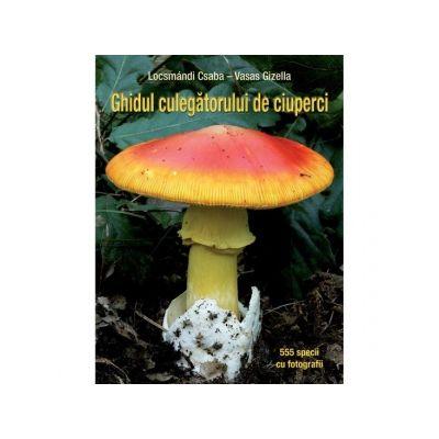 Ghidul culegatorului de ciuperci de Vasas Gizella [0]