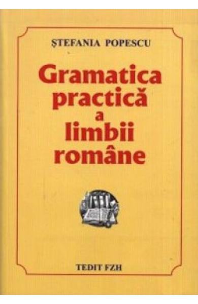 Gramatica practica a limbii romane de Stefania Popescu 0