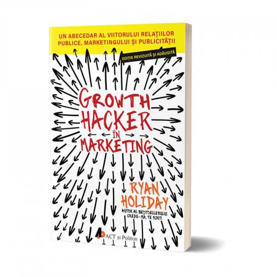 Growth Hacker in Marketing. Un abecedar al viitorului relatiilor publice, marketingului si publicitatii de Ryan Holiday 0