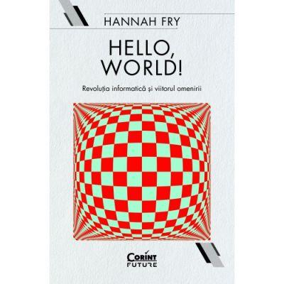 Hello, world! Revolutia informatica si viitorul omenirii de Hannah Fry [0]