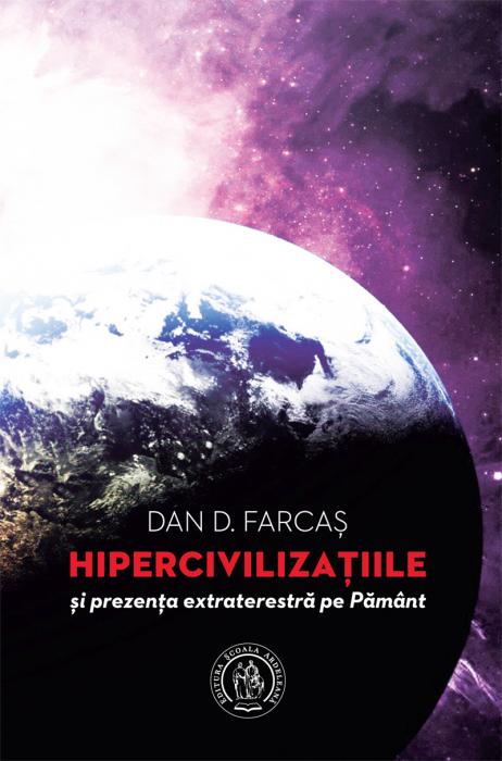 Hipercivilizatiile si prezenta extraterestra pe Pamant de Dan D. Farcas [0]