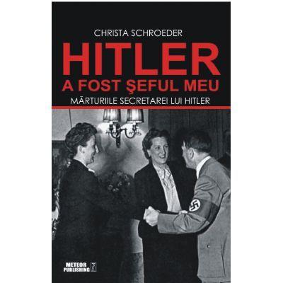 Hitler a fost seful meu de Christa Schroeder [0]