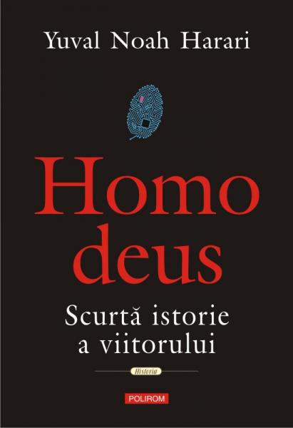 Homo deus. Scurtă istorie a viitorului Yuval Noah Harari 0