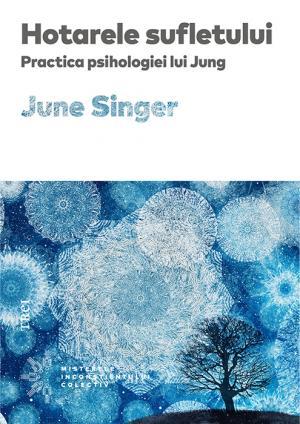 Hotarele sufletului. Practica psihologiei lui Jung de June Singer