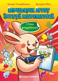 Iepurasul istet invata matematica. Clasa pregatitoare de Carmen Trandafirescu, Georgeta Patru 0
