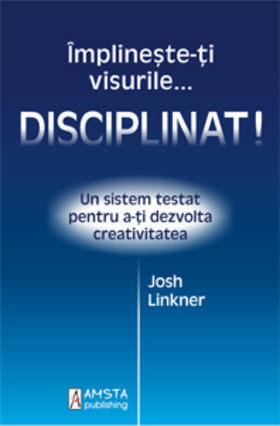 Implineste-ti visurile... disciplinat! de Josh Linkner 0
