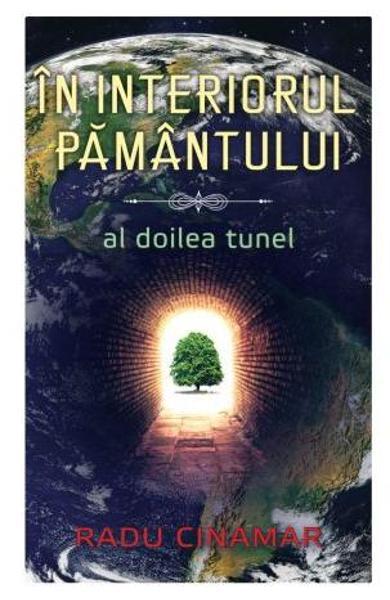 In interiorul Pamantului: Al doilea tunel de Radu Cinamar