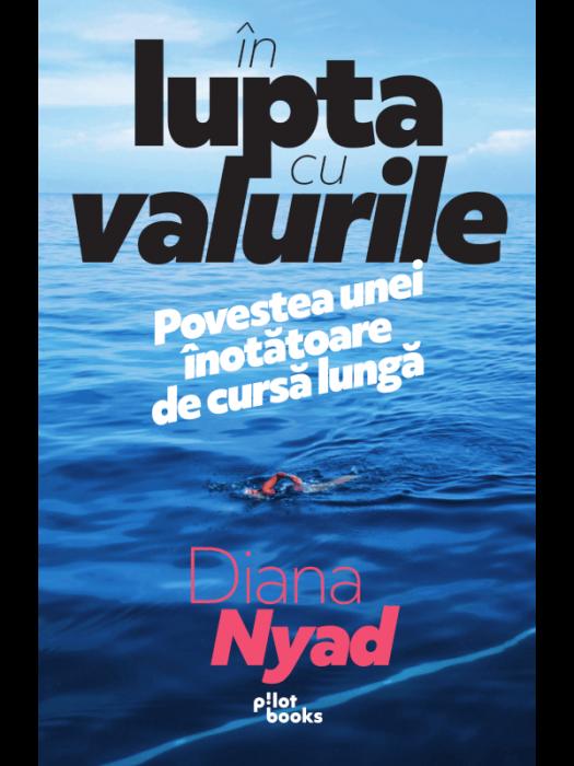 In lupta cu valurile.Povestea unei Inotatoare de cursa lunga de Diana Nyad [0]