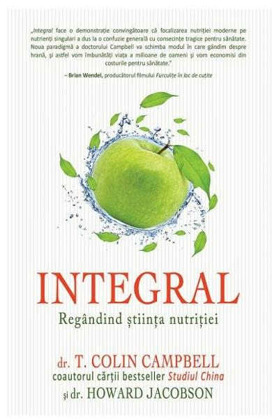 Integral: Regandind Stiinta Nutritiei de Colin Campbell 0