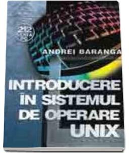 Introducere in sistemul de operare UNIX de Andrei Baranga 0