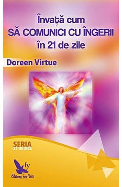 Invata cum sa comunici cu ingerii in 21 de zile de Doreen Virtue 0