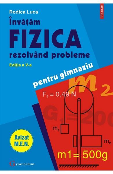 Invatam fizica rezolvand probleme pentru gimnaziu ed.5 de Rodica Luca 0