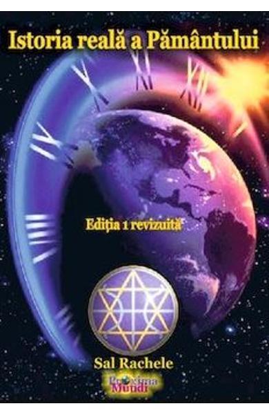 Istoria Reala a Pamantului. Editia 1 revizuita de Sal Rachele