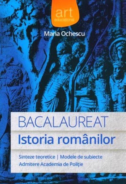 Istoria romanilor. Bacalaureat de Maria Ochescu 0