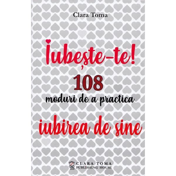 Iubeste-te! 108 moduri de a practica iubirea de sine de Clara Toma [0]