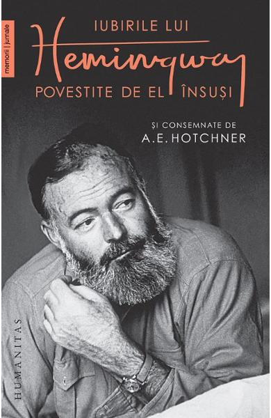 Iubirile lui Hemingway povestite de el insusi de A.E. Hotchner 0
