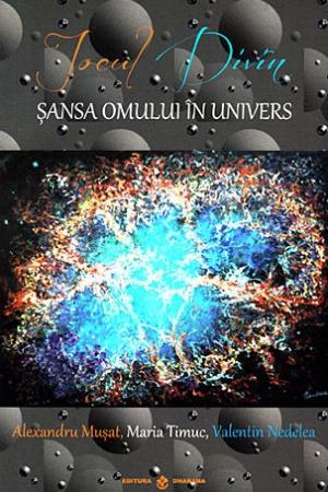 Jocul Divin. Sansa omului in Univers de Alexandru Musat, Maria Timuc, Valentin Nedelea 0