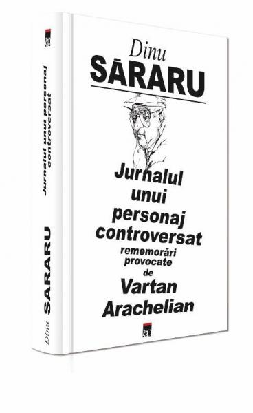 Jurnalul unui personaj controversat de Dinu Sararu 0