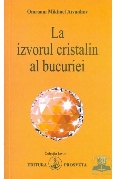 La Izvorul Cristalin Al Bucuriei de Omraam Mikhael Aivanhov 0