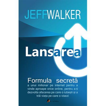 Lansarea - Formula secreta a unui milionar pe Internet de Jeff Walker 0