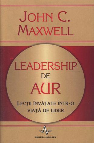 Leadership de aur. Lectii invatate intr-o viata de lider de John C. Maxwell [0]
