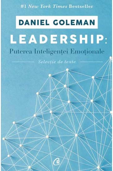 Leadership: Puterea inteligentei emotionale - selectie de texte de DANIEL GOLEMAN 0