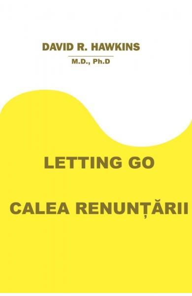 Letting Go. Calea renuntarii de David R. Hawkins 0