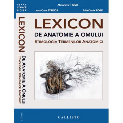 LEXICON de Anatomie a Omului. Etimologia Termenilor Anatomici de Alexandru T. Ispas [0]