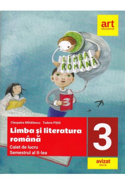 LIMBA SI LITERATURA ROMANA. Caiet de lucru. Clasa a III-a. Semestrul al II-lea