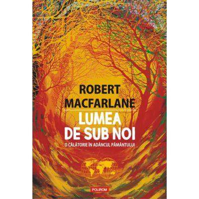 Lumea de sub noi de Robert Macfarlane 0
