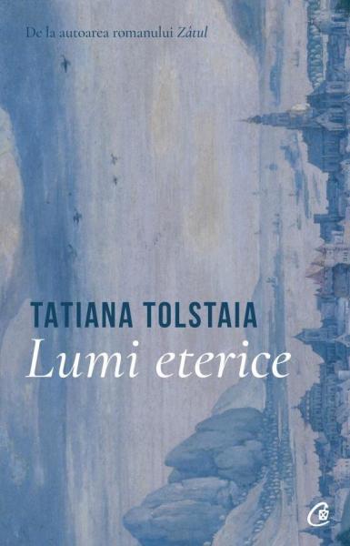 Lumi eterice de Tatiana Tolstaia 0