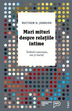 Mari mituri despre relatiile intime. Intalniri amoroase, sex si mariaj de Matthew D. Johnson 0
