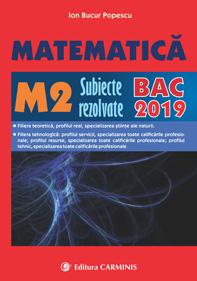 MATEMATICA M2. SUBIECTE REZOLVATE. BAC 2019 de Ion Bucur Popescu 0