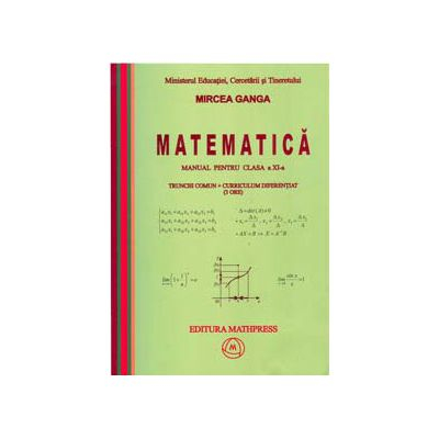 Matematica Manual pentru clasa a XI-a, Trunchi comun+curriculum diferentiat (3 ore) de Mircea Ganga 0