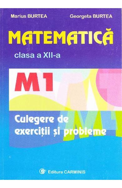 Matematica clasa 12 M1 culegere de exercitii si probleme de Marius Burtea, Georgeta Burtea [0]