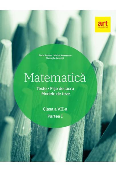 Matematica. Clasa a VII-a. Semestrul 1. Teste. Fise de lucru. Modele de teze de Marius Antonescu, Florin Antohe, Gheorghe Iacovita 0