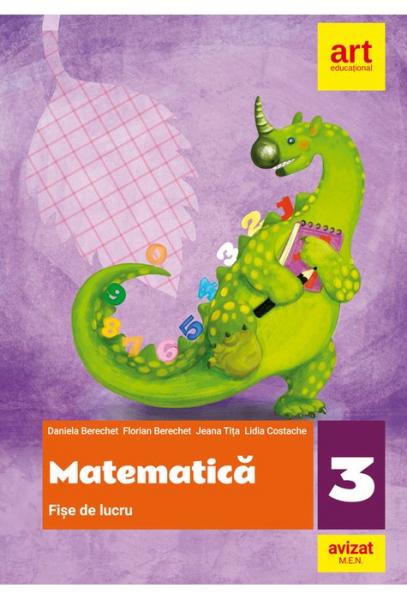 Matematica. Fise de lucru. Clasa a III-a de Daniela Berechet, Florian Berechet, Jeana Tita, Lidia Costache 0
