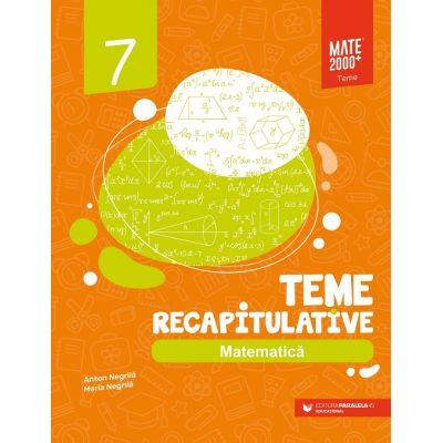 Matematica. Teme recapitulative. Clasa a VII-a - Anton Negrila [0]