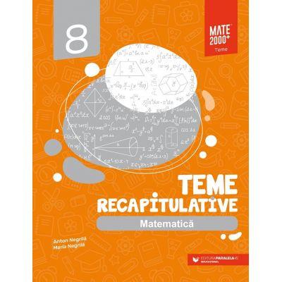 Matematica. Teme recapitulative. Clasa a VIII-a - Anton Negrila [0]