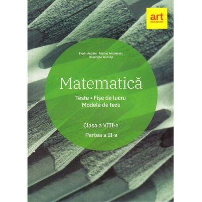 Matematica. Clasa a VIII-a. Semestrul al II-lea. Teste. Fise de lucru. Modele de teze de Marius Antonescu, Florin Antohe, Gheorghe Iacovita [0]