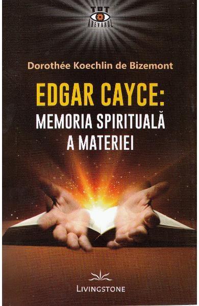 Edgar Cayce: Memoria spirituala a materiei 0