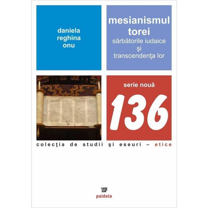 Mesianismul Torei. Sarbatorile iudaice si transcendenta lor de Daniela Reghina Onu [0]