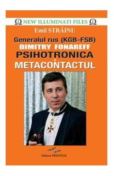 Generalul rus Dimitry Fonareff. Psihotronica si Metacontactul 0