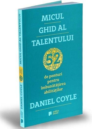 Micul ghid al talentului. 52 de ponturi pentru imbunatatirea abilitatilor de Daniel Coyle [0]