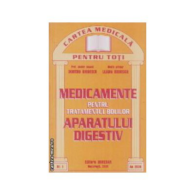 Medicamente pentru tratamentul bolilor aparatului digestiv de Dumitru Dobrescu [0]
