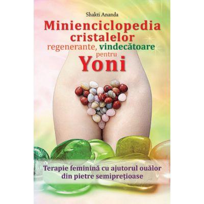 Minienciclopedia cristalelor regenerante, vindecatoare pentru yoni de Shakti Ananda [0]