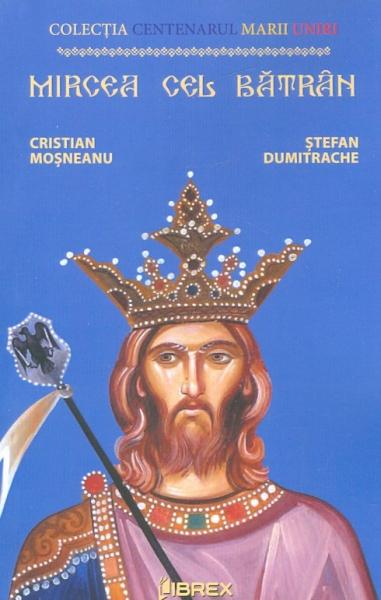 Mircea cel Batran de Cristian Mosneanu, Stefan Dumitrache [0]