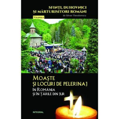 Moaste si locuri de pelerinaj in Romania si in tarile din jur de Silvan Theodorescu [0]