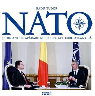 NATO. 70 de ani de aparare si securitate euro-atlantica de Radu Tudor 0