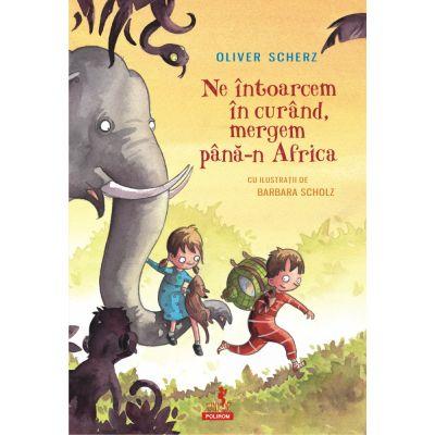 Ne intoarcem in curand, mergem pana-n Africa de Oliver Scherz 0